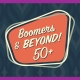 Boomers & Beyond! 50+