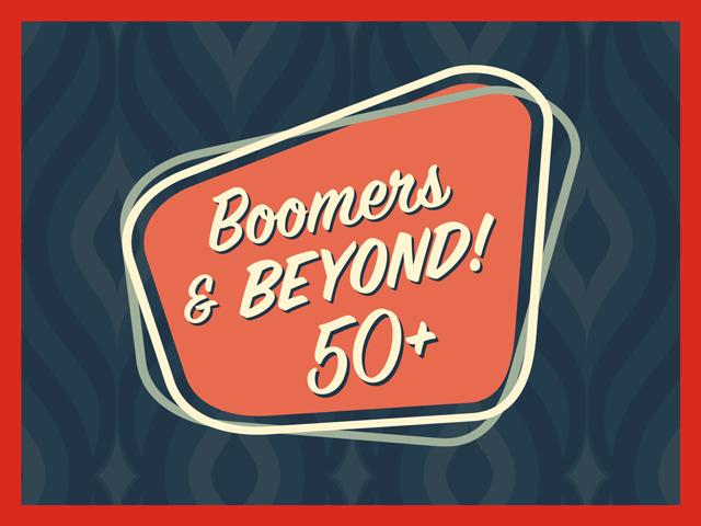 Boomers & Beyond! 50+